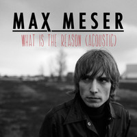 Max Meser - What Is the Reason (Acoustic)