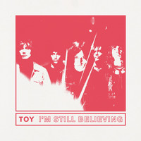 Toy - I'm Still Believing