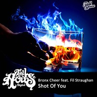 Bronx Cheer feat. Fil Straughan - Shot Of You