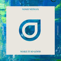 Noah Neiman - Make It So Good