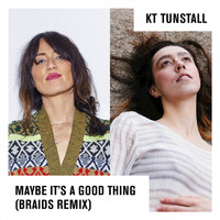 KT Tunstall - Maybe It's A Good Thing (Braids Remix)
