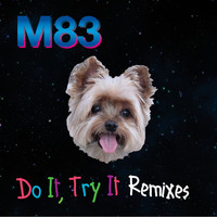 M83 - Do It, Try It (Remixes)