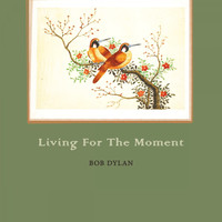 Bob Dylan - Living For The Moment