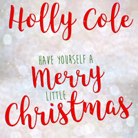 Holly Cole - Have Yourself A Merry Little Christmas