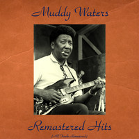 Muddy Waters - Remastered Hits (All Tracks Remastered)