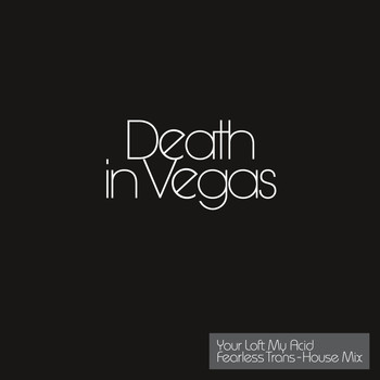 Death In Vegas - Your Loft My Acid - Transhouse Mix