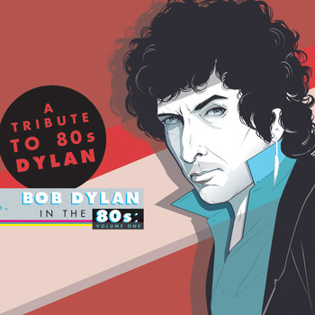 Various Artists - A Tribute to Bob Dylan in the 80s: Volume One