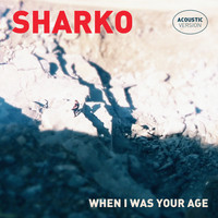 Sharko - When I Was Your Age (Acoustic Version)