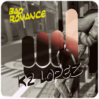 K2 Lopez - Bad Romance