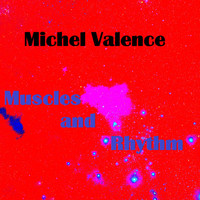 Michel Valence - Muscles and Rhythm
