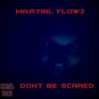 Martial Flowz - Don't Be Scared