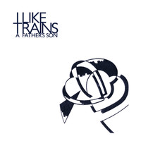 I Like Trains - A Father's Son