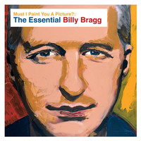 Billy Bragg - Must I Paint You a Picture?: The Essential Billy Bragg