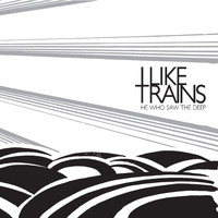 I Like Trains - He Who Saw the Deep