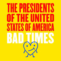 The Presidents of the United States of America - Bad Times
