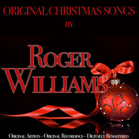 Roger Williams - Original Christmas Songs (Original Artist, Original Recordings, Digitally Remastered)