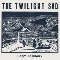 The Twilight Sad - Last January