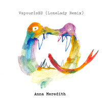 Anna Meredith - VapourIsED (LoneLady Remix)