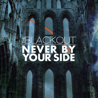 The Blackout - Never by Your Side