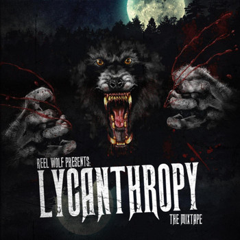 Reel Wolf - Lycanthropy: The Mixtape