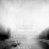 Junior Thompson - 7 Years / This Woman's Works