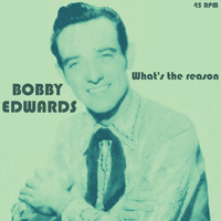 Bobby Edwards - What's the Reason