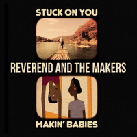 Reverend And The Makers - Stuck on You / Makin' Babies EP