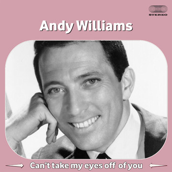 Andy Williams - Can't Take My Eyes off of You