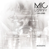 Mic Lowry - Oh Lord (Acoustic)