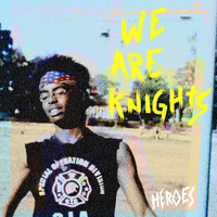 We Are Knights - Heroes