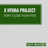 X Hydra Project - Don't Close Your Eyes