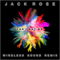 Jack Rose - Can't Say No (Wireless Sound Remix)