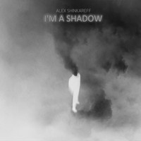 Alex Shinkareff - I'm A Shadow
