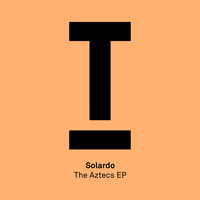 Solardo - The Aztecs EP