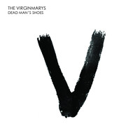 The Virginmarys - Dead Man's Shoes