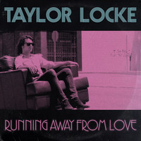 Taylor Locke - Running Away from Love