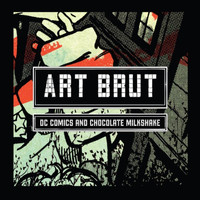 Art Brut - DC Comics and Chocolate Milkshake
