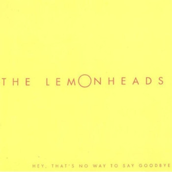 The Lemonheads - Hey, That's No Way to Say Goodbye