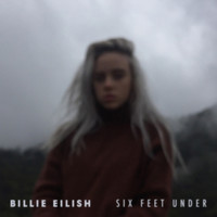 Billie Eilish - Six Feet Under