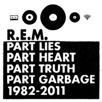 R.E.M. - Part Lies, Part Heart, Part Truth, Part Garbage: 1982-2011 (Explicit)
