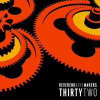 Reverend And The Makers - Thirtytwo