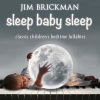 Jim Brickman - Sleep Baby Sleep: Classic Children's Bedtime Lullabies