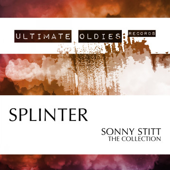 Sonny Stitt - Ultimate Oldies: Splinter (Sonny Stitt - The Collection)