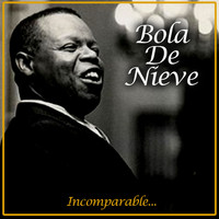 Bola De Nieve - Incomparable...
