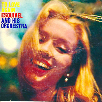 Esquivel & His Orchestra - To Love Again...
