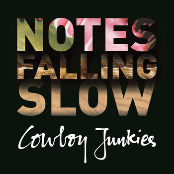 Cowboy Junkies - Notes Falling Slow