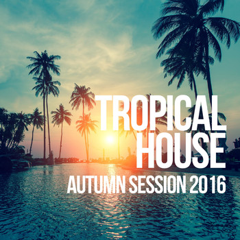 Various Artists - Tropical House Autumn Session 2016