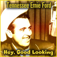 Tennessee Ernie Ford - Hey, Good Looking