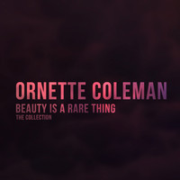 Ornette Coleman - Beauty Is a Rare Thing (The Collection)