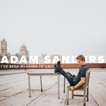 Adam Sanders - I've Been Meaning to Call